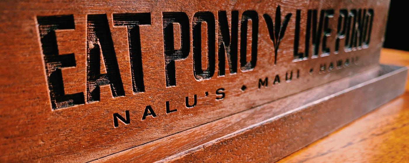 Eat Pono, Live Pono | Nalu's South Shore Grill Maui
